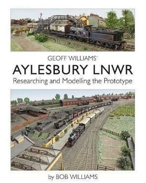 GEOFF WILLIAMS AYLESBURY LNWR Researching &Modelling the Prototype 9781912038640